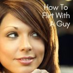 How To Flirt With A Guy & Why It Works With The Way Men Think