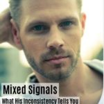 Inconsistent Men – What His Mixed Signals Tell You About His Intentions