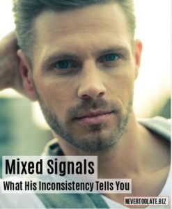 Mixed Signals - What His Inconsistency Tells You About Him