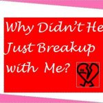 Understanding Men: Why Didn't He Just Breakup With Me?