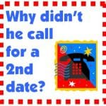 Dating Questions: Why Didn't He Call for a Second Date?