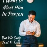 I Want to Meet Him In Person But We Only Talk Or Text