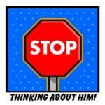 7 Ways to Stop Thinking about Him Now!