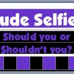 Is Taking Nude Selfies Even Remotely Smart (Or Safe) Anymore?