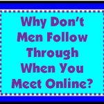 Why Don't Men Follow Through? Does Online Dating Work?