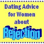 Dating Advice for Women about Rejection and Men