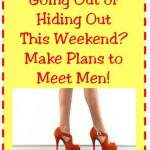 Dating Tips for Women: Going Out or Hiding Out?
