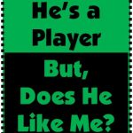 Understanding Men: I Know He's a Player, But Does He Like Me?