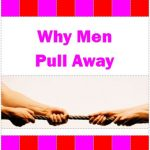 Why Do Men Pull Away and What Can I Do?