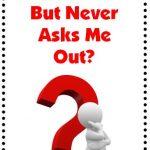 Understanding Men: He Flirts But Never Asks You Out