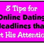 Online Dating Headlines: 8 Tips that Grab His Attention
