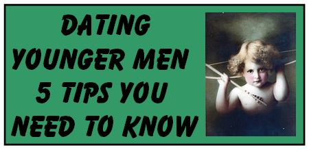 tips for dating younger guys Now, we've debated a lot about older versus younger guys—we've talked about  which you prefer, and erin's said that she'd rather date a man.