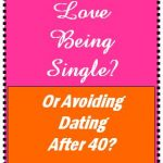 Love Being Single or Avoiding Dating after 40?