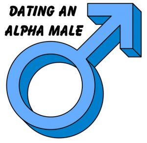 What to expect when dating an alpha male