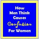 How Men Think Causes Confusion for Women