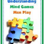 Mind Games Men Play - Help with Understanding Men