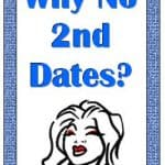 Second Date: Why Don't Men Ask Me Out Again?