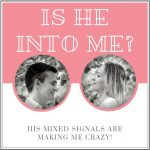 Is He Into Me? His Mixed Signals Are Making Me Crazy!
