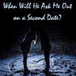 When Will He Ask Me Out on a Second Date? Understanding Men