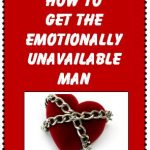 How to Get the Emotionally Unavailable Man  - Understanding Men