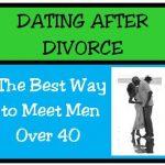 Dating After Divorce: The Best Way to Meet Men Over 40