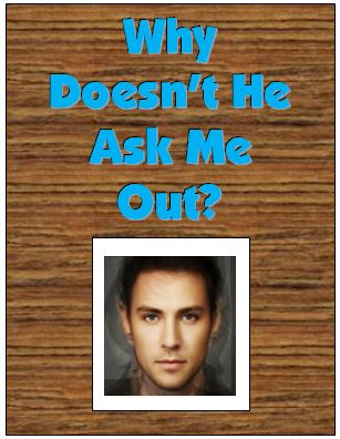 Why Doesnt He Ask Me Out? Understanding Men