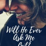 Will He Ever Ask Me Out? Understanding Men