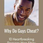 Why Do Guys Cheat Instead of Breaking Up? Understanding Men