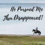 He Pursued Me, Then Disappeared! Understanding Men