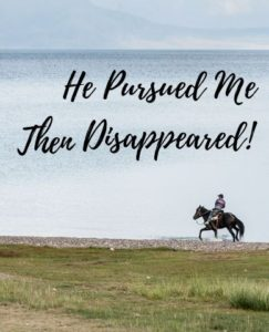 He pursued me then disappeared