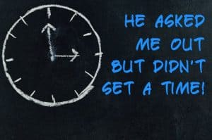 He Asked Me Out But Didnt Set A Time