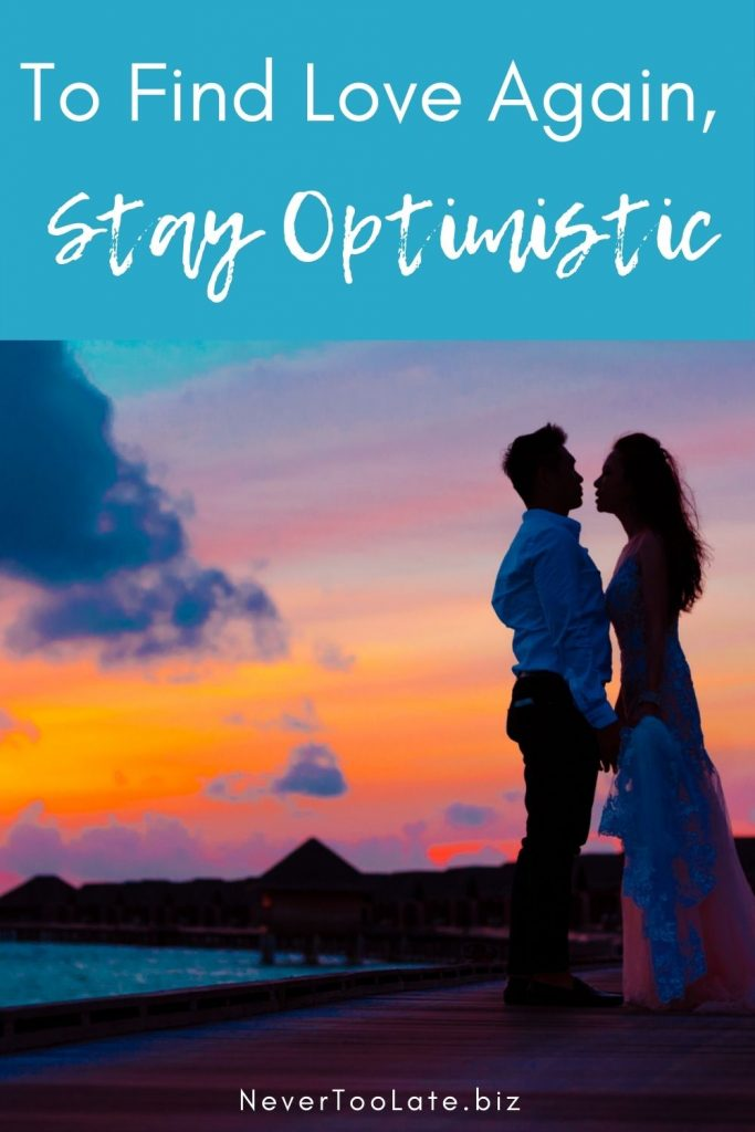 Stay optimistic about finding love again