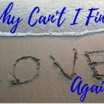 Why Can't I Find Love Again? The Challenges of Dating Over 40