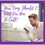 How Long Should I Wait For Him To Call Before Moving On?