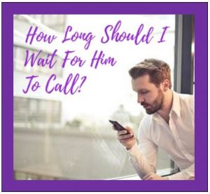 how long should I wait for him to call