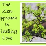The Zen Approach to Finding Love