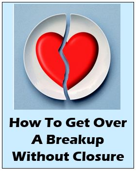 how to get over a breakup without closure