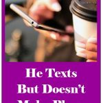 He Texts But Doesn't Make Plans – How to Turn that Around