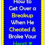 How To Get Over A Breakup When He Cheated and Broke Your Heart