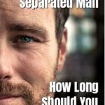 Dating a Separated Man: How Long Should You Be Patient?