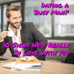 Dating A Busy Man? 10 Signs He's Really In Love With You