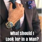 What Should I Look For In A Man? Dating Advice For Women
