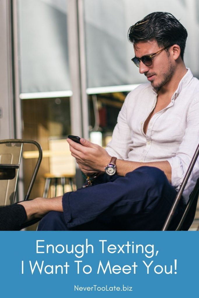 Enough texting I want to meet you