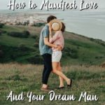 How To Manifest Love And The Man of Your Dreams