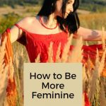 How To Be Feminine To Capture The Heart Of A Masculine Man