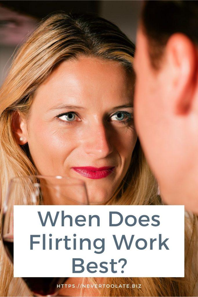 when does flirting work best