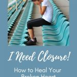 I Need Closure - What You Need To Know To Finally Get It!